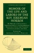 Memoir of the Life and Labors of the Rev. Jeremiah Horrox: To Which is Appended a Translatio...