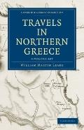 Travels in Northern Greece 4 Volume Set (Cambridge Library Collection - Archaeology)