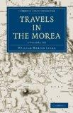 Travels in the Morea 3 Volume Set (Cambridge Library Collection - Archaeology)