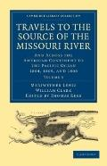 Travels of the Source of the Missouri River : And Across the American Continent to the Pacif...
