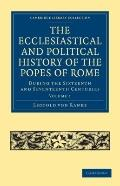 The Ecclesiastical and Political History of the Popes of Rome -             Volume 1