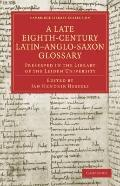 Late Eighth-Century Latin-Anglo-Saxon Glossary Preserved in the Library of the Leiden Univer...