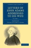 Letters of John Adams Addressed to his Wife