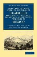 Selections from the Works of the Baron de Humboldt, Relating to the Climate, Inhabitants, Pr...