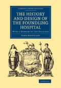 History and Design of the Foundling Hospital : With a Memoir of the Founder