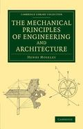 The Mechanical Principles of Engineering and Architecture (Cambridge Library Collection - Te...