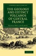 The Geology and Extinct Volcanos of Central France (Cambridge Library Collection - Earth Sci...