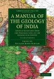 A Manual of the Geology of India: Chiefly Compiled from the Observations of the Geological S...