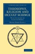 Theosophy, Religion and Occult Science: With Glossary of Eastern Words (Cambridge Library Co...
