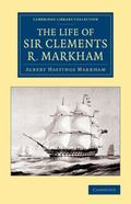Life of Sir Clements R. Markham, K. C. B. , F. R. S.