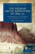 German Arctic Expedition Of 1869-70 : And Narrative of the Wreck of the Hansa in the Ice