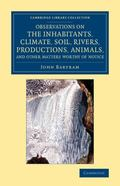 Observations on the Inhabitants, Climate, Soil, Rivers, Productions, Animals, and Other Matt...