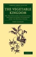 Vegetable Kingdom : Or, the Structure, Classification, and Uses of Plants Illustrated upon t...