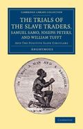 Trials of the Slave Traders, Samuel Samo, Joseph Peters, and William Tufft : And the Fugitiv...