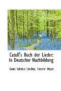Catull's Buch der Lieder: In Deutscher Nachbildung