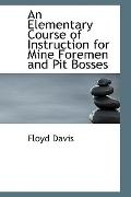 An Elementary Course of Instruction for Mine Foremen and Pit Bosses
