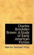 Charles Brockden Brown: A Study of Early American Fiction