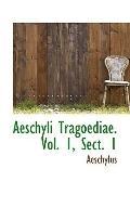 Aeschyli Tragoediae. Vol. 1, Sect. 1