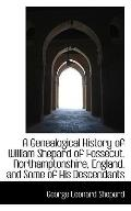 A Genealogical History of William Shepard of Fossecut, Northamptonshire, England, and Some o...