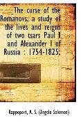 The curse of the Romanovs; a study of the lives and reigns of two tsars Paul I and Alexander...