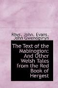 The Text of the Mabinogion: And Other Welsh Tales from the Red Book of Hergest