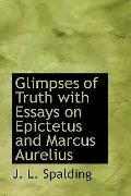 Glimpses of Truth with Essays on Epictetus and Marcus Aurelius