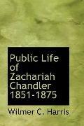 Public Life of Zachariah Chandler 1851-1875