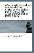 A Sermon Preached in the Parish Church of Craig, on the Eighth Day of Jan.,1826, After the F...