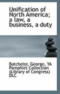 Unification of North America; a law, a business, a duty
