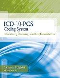ICD-10-PCS Coding System: Education, Planning and Implementation (Book Only)