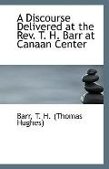 A Discourse Delivered at the Rev. T. H. Barr at Canaan Center