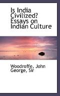 Is India Civilized? Essays on Indian Culture