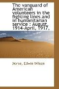 The vanguard of American volunteers in the fighting lines and in humanitarian service: Augus...