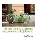 The world's religion, as contrasted with genuine Christianity [microform]
