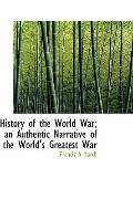 History of the World War; an Authentic Narrative of the World's Greatest War