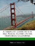 A Traveler's Guide to the Best Places to Visit in San Francisco, California