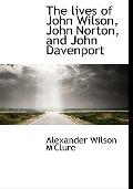 The lives of John Wilson, John Norton, and John Davenport