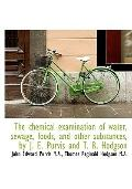 The chemical examination of water, sewage, foods, and other substances, by J. E. Purvis and ...