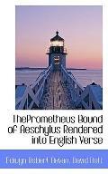 ThePrometheus Bound of Aeschylus Rendered into English Verse