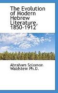 The Evolution of Modern Hebrew Literature, 1850-1912
