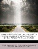 Elements of popular theology: with special reference to the doctrines of the reformation, as...