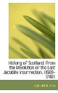 History of Scotland, from the Revolution of the Last Jacobite Insurrection, (1689-1748)