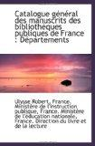 Catalogue gnral des manuscrits des bibliothques publiques de France : Dpartements (French Ed...