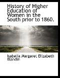 History of Higher Education of Women in the South prior to 1860.