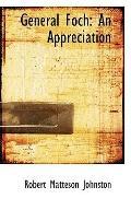 General Foch: An Appreciation