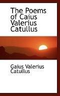 Poems of Caius Valerius Catullus