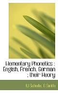 Elementary Phonetics: English, French, German ; their Heory