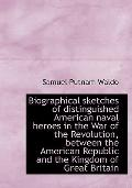 Biographical sketches of distinguished American naval heroes in the War of the Revolution, b...