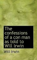 The confessions of a con man as told to Will Irwin