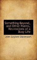 Something Beyond, and Other Poems, Recreations of a Busy Life